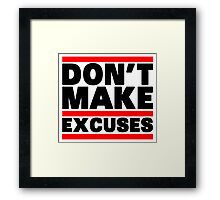 Don't Make Excuses Framed Print