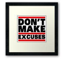 Don't Make Excuses Framed Print