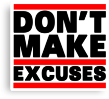 Don't Make Excuses Canvas Print