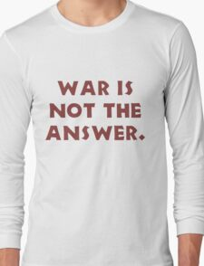 WAR is not the answer Long Sleeve T-Shirt