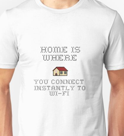 home is where you connect instantly to wi-fi Unisex T-Shirt