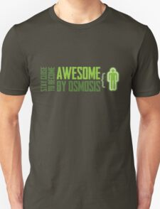 Stay Close to Become AWESOME by Osmosis Unisex T-Shirt