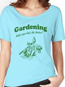 Gardening Helps Hide Bodies Women's Relaxed Fit T-Shirt