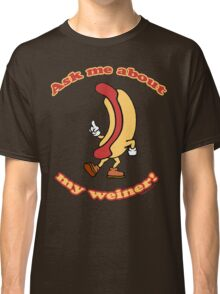 Ask Me About My Weiner Classic T-Shirt