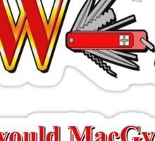 What Would Macgyver Do Sticker