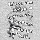 Dodge A Wrench Dodgeball by kaptainmyke