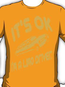It's OK I'm A Limo Driver T-Shirt