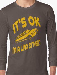 It's OK I'm A Limo Driver Long Sleeve T-Shirt