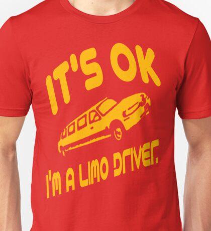 It's OK I'm A Limo Driver Unisex T-Shirt