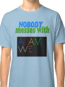 Nobody Messes with Adam We Classic T-Shirt