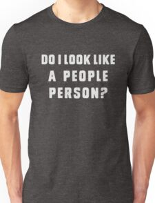 Do i look like a people person Unisex T-Shirt
