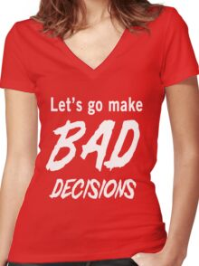 Let's go make bad decisions Women's Fitted V-Neck T-Shirt