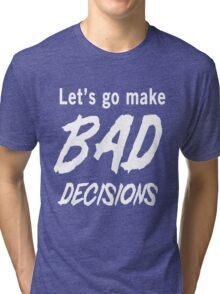 Let's go make bad decisions Tri-blend T-Shirt