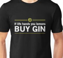 When life gives you lemons buy Gin Unisex T-Shirt