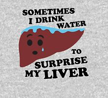Sometimes I drink water to surprise my liver Unisex T-Shirt