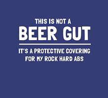 This is not a beer gut. It's a protective covering for my rock hard abs  Unisex T-Shirt