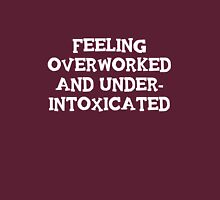 Feeling over worked and underintoxicated Unisex T-Shirt