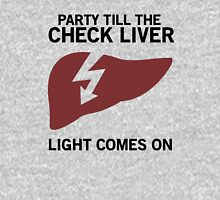 Party till the check liver light comes on Unisex T-Shirt