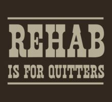 Rehab is for Quitters by partyanimal