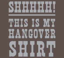 Shhh! This is my hangover shirt by partyanimal