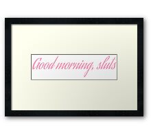 Good morning, sluts Framed Print