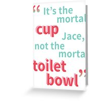 It's the Mortal Cup, Not the Mortal Toilet Bowl Greeting Card