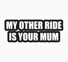My other ride is your mum. by Matthew Simpson