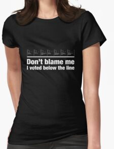 Don't blame me – I voted below the line Womens Fitted T-Shirt