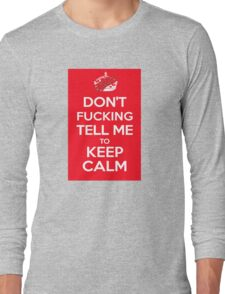 Don't F***ing Tell Me to KEEP CALM Long Sleeve T-Shirt