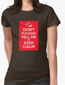 Don't F***ing Tell Me to KEEP CALM Womens T-Shirt