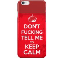Don't F***ing Tell Me to KEEP CALM iPhone Case/Skin