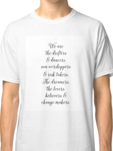 (I version) We are the drifters and dancers, sun worshippers and risk takers. The dreamers, the lovers and change makers. Classic T-Shirt