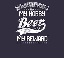Homebrewing Is My Hobby Beer Is My Reward  Unisex T-Shirt