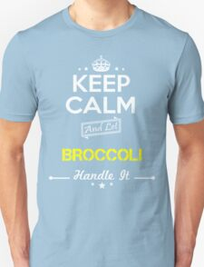 BROCCOLI KEEP CLAM AND LET  HANDLE IT - T Shirt, Hoodie, Hoodies, Year, Birthday T-Shirt
