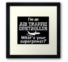 i'm an air traffic controller what's your superpower Framed Print