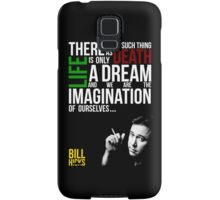 Bill Hicks - There is no such thing as death, life is only a dream and we are the imagination of ourselves Samsung Galaxy Case/Skin