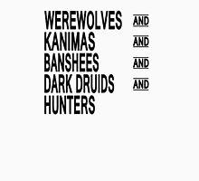 Werewolves & Kanimas & Banshees & Dark Druids & Hunters Unisex T-Shirt