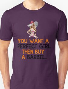 You Want A Perfect Girl Then Buy A Barbie - Tshirts & Accessories T-Shirt