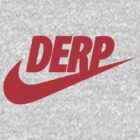Just Derp It! (Red) by Malc Foy