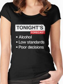 Tonight's Forecast. Alcohol, Low Standards, Poor Decisions Women's Fitted Scoop T-Shirt