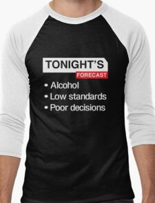 Tonight's Forecast. Alcohol, Low Standards, Poor Decisions Men's Baseball ¾ T-Shirt