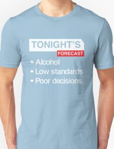 Tonight's Forecast. Alcohol, Low Standards, Poor Decisions T-Shirt