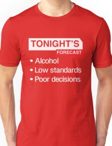 Tonight's Forecast. Alcohol, Low Standards, Poor Decisions Unisex T-Shirt
