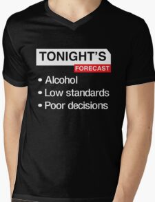 Tonight's Forecast. Alcohol, Low Standards, Poor Decisions Mens V-Neck T-Shirt