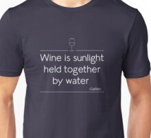 Wine is sunlight held together by water Unisex T-Shirt