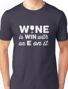 Wine is Win with an E on the end of it T-Shirt