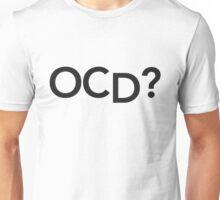 OCD? Unisex T-Shirt