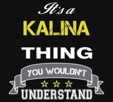 KALINA It's thing you wouldn't understand !! - T Shirt, Hoodie, Hoodies, Year, Birthday by novalac3