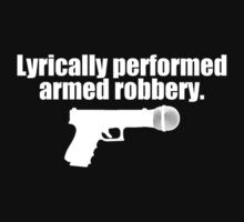 Lyrically Performed Armed Robbery by FullBlownShirts