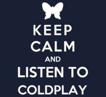 Keep Calm And Listen To Coldplay by Phaedrart